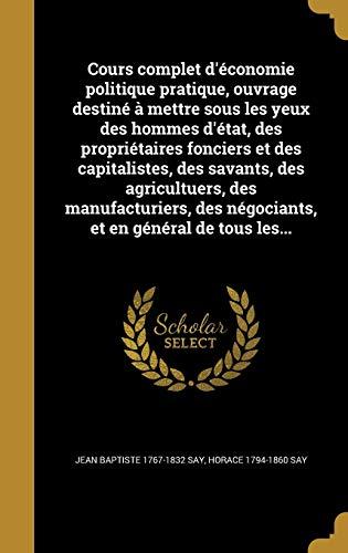 9781361599525: Cours Complet D'Economie Politique Pratique, Ouvrage Destine a Mettre Sous Les Yeux Des Hommes D'Etat, Des Proprietaires Fonciers Et Des Capitalistes, ... Et En General de Tous Les... (French Edition)