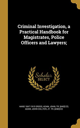 9781361647769: Criminal Investigation, a Practical Handbook for Magistrates, Police Officers and Lawyers;