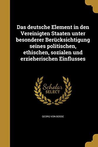 9781361701690: Das deutsche Element in den Vereinigten Staaten unter besonderer Berücksichtigung seines politischen, ethischen, sozialen und erzieherischen Einflusses