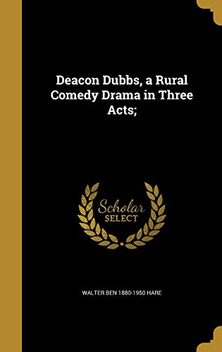 9781361722749: Deacon Dubbs, a Rural Comedy Drama in Three Acts;