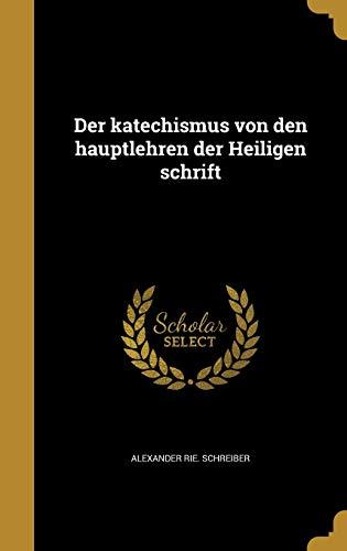 Der Katechismus Von Den Hauptlehren Der Heiligen: Alexander Rie Schreiber