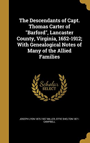 9781361778166: The Descendants of Capt. Thomas Carter of Barford, Lancaster County, Virginia, 1652-1912; With Genealogical Notes of Many of the Allied Families