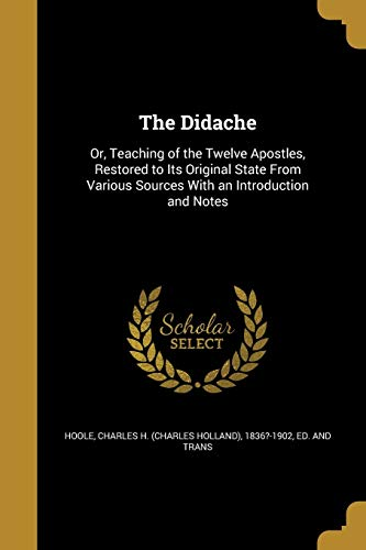 9781361844311: The Didache: Or, Teaching of the Twelve Apostles, Restored to Its Original State from Various Sources with an Introduction and Notes