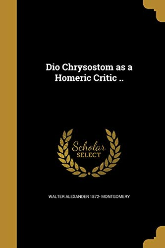 Dio Chrysostom as a Homeric Critic .: Walter Alexander 1872-