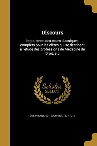 9781361907535: Discours: Importance Des Cours Classiques Complets Pour Les Clercs Qui Se Destinent A L'Etude Des Professions de Medecine Du Droit, Etc (French Edition)