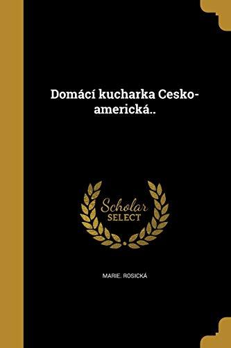 Domaci Kucharka Cesko-Americka. (Paperback): Marie Rosicka