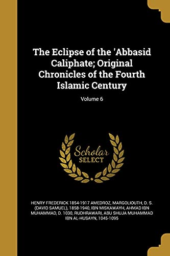 9781361966259: The Eclipse of the 'Abbasid Caliphate; Original Chronicles of the Fourth Islamic Century; Volume 6