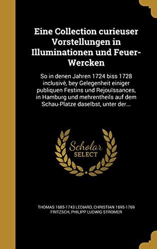 Eine Collection Curieuser Vorstellungen in Illuminationen Und: Thomas 1685-1743 Lediard,