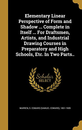 9781362019824: Elementary Linear Perspective of Form and Shadow ... Complete in Itself ... for Draftsmen, Artists, and Industrial Drawing Courses in Preparatory and High Schools, Etc. in Two Parts..