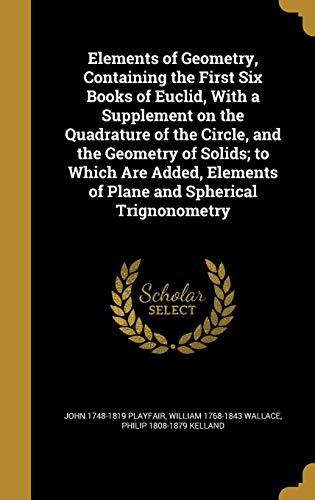 Elements of Geometry, Containing the First Six: John 1748-1819 Playfair,