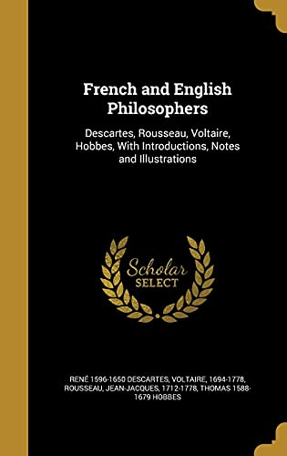 9781362064534: French and English Philosophers: Descartes, Rousseau, Voltaire, Hobbes, with Introductions, Notes and Illustrations