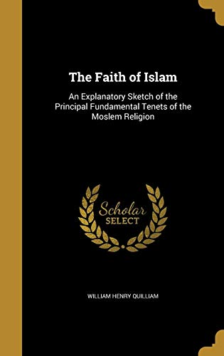 9781362109105: The Faith of Islam: An Explanatory Sketch of the Principal Fundamental Tenets of the Moslem Religion