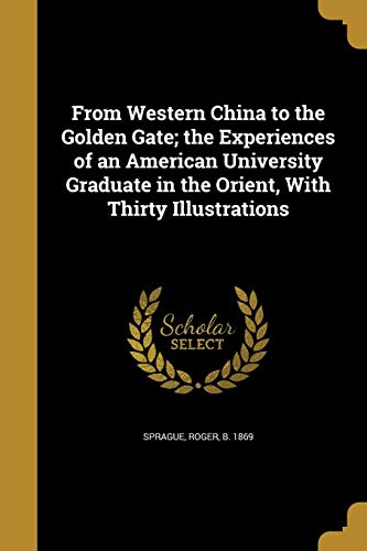 9781362136507: From Western China to the Golden Gate; The Experiences of an American University Graduate in the Orient, with Thirty Illustrations
