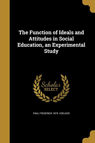 9781362161004: The Function of Ideals and Attitudes in Social Education, an Experimental Study