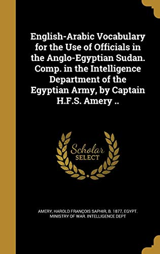 9781362183709: English-Arabic Vocabulary for the Use of Officials in the Anglo-Egyptian Sudan. Comp. in the Intelligence Department of the Egyptian Army, by Captain H.F.S. Amery