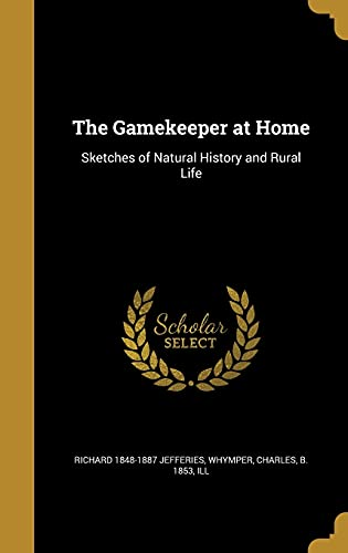 9781362211501: The Gamekeeper at Home: Sketches of Natural History and Rural Life