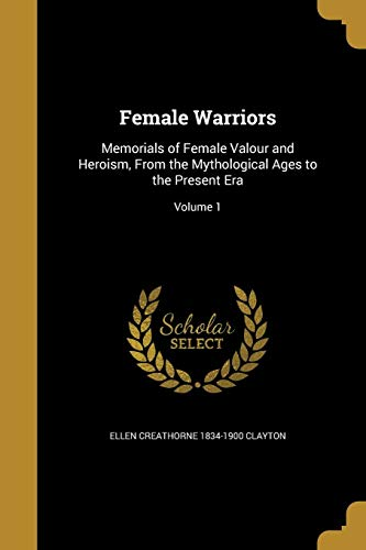 9781362230755: Female Warriors: Memorials of Female Valour and Heroism, from the Mythological Ages to the Present Era; Volume 1