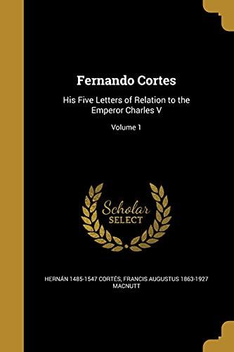 Fernando Cortes: His Five Letters of Relation: Hernan 1485-1547 Cortes,