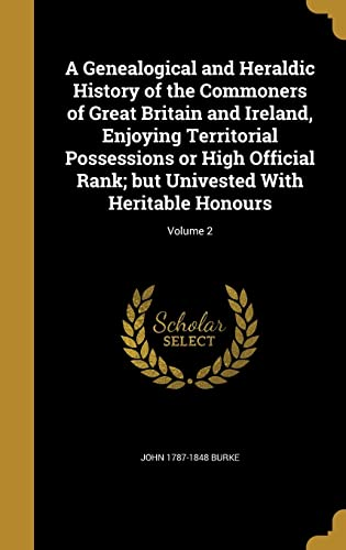 9781362271550: A Genealogical and Heraldic History of the Commoners of Great Britain and Ireland, Enjoying Territorial Possessions or High Official Rank; But Univested with Heritable Honours; Volume 2