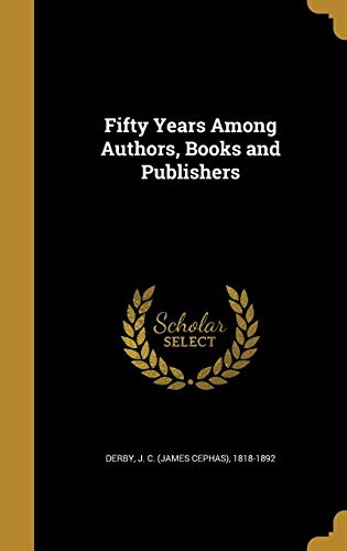9781362274537: Fifty Years Among Authors, Books and Publishers