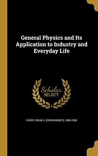 9781362338000: General Physics and Its Application to Industry and Everyday Life