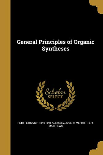 General Principles of Organic Syntheses (Paperback): Petr Petrovich 1840-1891