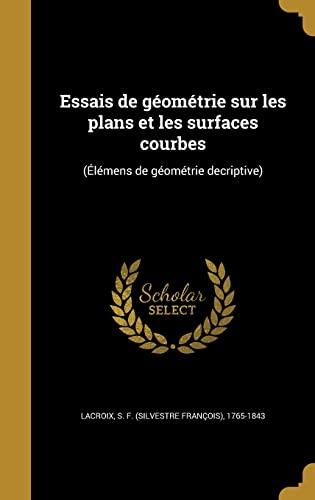 9781362339663: Essais de Geometrie Sur Les Plans Et Les Surfaces Courbes: (Elemens de Geometrie Decriptive) (French Edition)