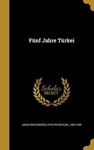 Funf Jahre Turkei (Hardback or Cased Book): Liman Von Sanders,