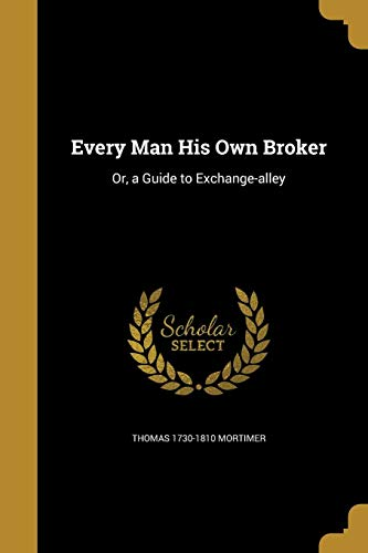 9781362456599: Every Man His Own Broker: Or, a Guide to Exchange-Alley