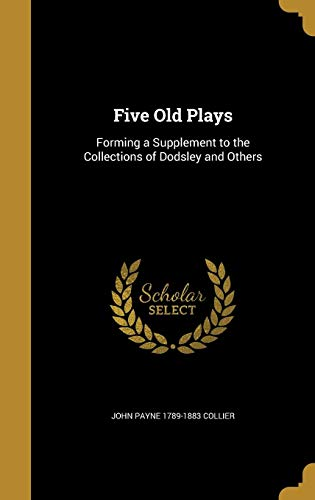 9781362483885: Five Old Plays: Forming a Supplement to the Collections of Dodsley and Others
