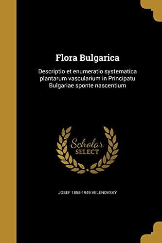 Flora Bulgarica: Descriptio Et Enumeratio Systematica Plantarum: Josef 1858-1949 Velenovsky