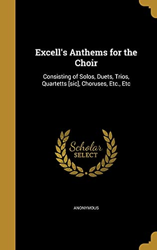 Excell's Anthems for the Choir: Consisting of