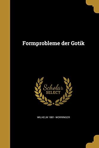Formprobleme Der Gotik (Paperback): Wilhelm 1881- Worringer