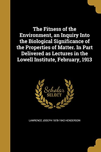 9781362518112: The Fitness of the Environment, an Inquiry Into the Biological Significance of the Properties of Matter. in Part Delivered as Lectures in the Lowell Institute, February, 1913