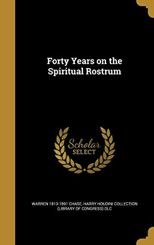 Forty Years on the Spiritual Rostrum (Hardback): Warren 1813-1891 Chase