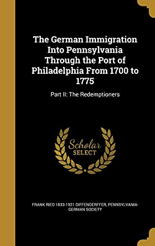 9781362561644: The German Immigration Into Pennsylvania Through the Port of Philadelphia from 1700 to 1775: Part II: The Redemptioners