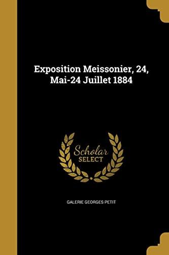 Exposition Meissonier, 24, Mai-24 Juillet 1884 (Paperback): Galerie Georges Petit