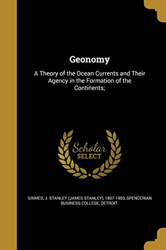 9781362616764: Geonomy: A Theory of the Ocean Currents and Their Agency in the Formation of the Continents;