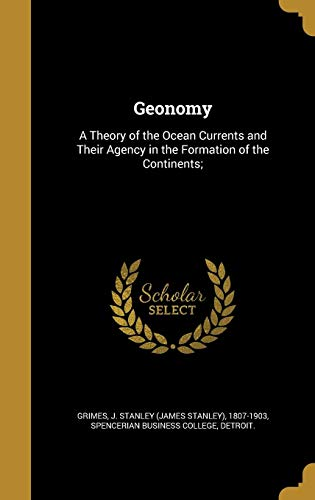 9781362616795: Geonomy: A Theory of the Ocean Currents and Their Agency in the Formation of the Continents;