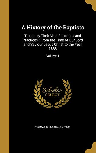 9781362650409: A History of the Baptists: Traced by Their Vital Principles and Practices : From the Time of Our Lord and Saviour Jesus Christ to the Year 1886; Volume 1