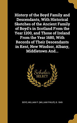 9781362663126: History of the Boyd Family and Descendants, with Historical Sketches of the Ancient Family of Boyd's in Scotland from the Year 1200, and Those of ... Kent, New Windsor, Albany, Middletown And...