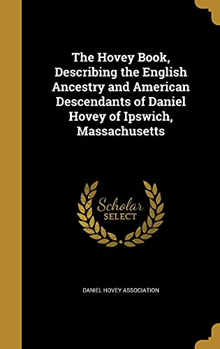 9781362672210: The Hovey Book, Describing the English Ancestry and American Descendants of Daniel Hovey of Ipswich, Massachusetts