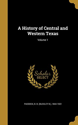 A History of Central and Western Texas;: Paddock, B. B.