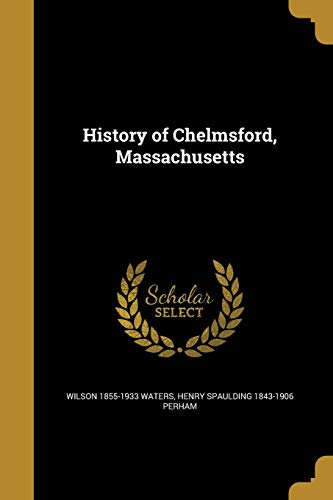 History of Chelmsford, Massachusetts (Paperback): Wilson 1855-1933 Waters,
