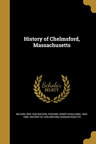 History of Chelmsford, Massachusetts (Paperback): Wilson 1855-1933 Waters