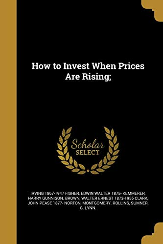 How to Invest When Prices Are Rising;: Fisher, Irving 1867-1947
