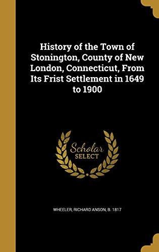 9781362720409: History of the Town of Stonington, County of New London, Connecticut, from Its Frist Settlement in 1649 to 1900