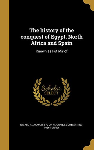 The History of the Conquest of Egypt,: Charles Cutler 1863-1956