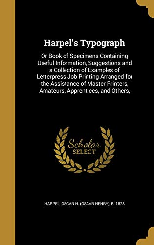 9781362756729: Harpel's Typograph: Or Book of Specimens Containing Useful Information, Suggestions and a Collection of Examples of Letterpress Job Printing Arranged ... Printers, Amateurs, Apprentices, and Others,