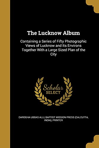 The Lucknow Album (Paperback): Darogha Ubbas Alli